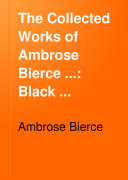 The Collected Works Of Ambrose Bierce Black Beetles In Amber The Mummery On Stone