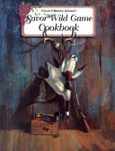 Chuck   Blanche Johnson s Savor Wild Game Cookbook
