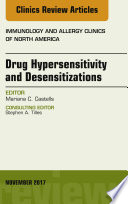 Drug Hypersensitivity and Desensitizations  An Issue of Immunology and Allergy Clinics of North America  E Book