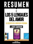 """Resumen De """"Los 5 Lenguajes Del Amor: El Secreto Del Amor Que Perdura - De Gary Chapman"""""""