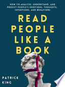 Read People Like a Book  How to Analyze  Understand  and Predict People   s Emotions  Thoughts  Intentions  and Behaviors