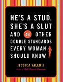 Pdf He's a Stud, She's a Slut, and 49 Other Double Standards Every Woman Should Know