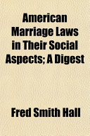 American Marriage Laws in Their Social Aspects  A Digest
