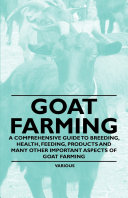 Goat Farming   A Comprehensive Guide to Breeding  Health  Feeding  Products and Many Other Important Aspects of Goat Farming