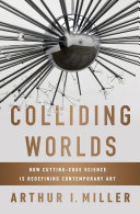 Colliding Worlds  How Cutting Edge Science Is Redefining Contemporary Art