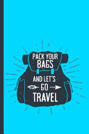 Pack Your Bags and Let s Go Travel