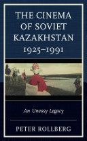 The Cinema of Soviet Kazakhstan 1925 1991