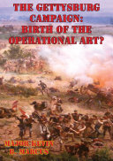 The Gettysburg Campaign  Birth of the Operational Art