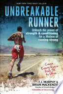 """Unbreakable Runner: Unleash the Power of Strength & Conditioning for a Lifetime of Running Strong"" by T.J. Murphy, Brian MacKenzie, Dean Karnazes"