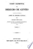 Curso elemental de Derecho de Gentes, precedido de una introduccion sobre el derecho natural. tom. 1