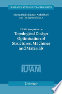 IUTAM Symposium on Topological Design Optimization of Structures  Machines and Materials Book