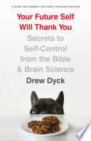 """Your Future Self Will Thank You: Secrets to Self-Control from the Bible and Brain Science (A Guide for Sinners, Quitters, and Procrastinators)"" by Drew Dyck"
