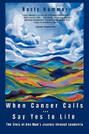 When Cancer Calls Say Yes to Life