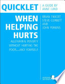 Quicklet on Brian Fikkert, Steve Corbett and John Perkins's When Helping Hurts: Alleviating Poverty Without Hurting the Poor...and Yourself