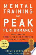 """Mental Training for Peak Performance: Top Athletes Reveal the Mind Exercises They Use to Excel"" by Steven Ungerleider"
