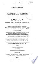 Anecdotes of the Manners and Customs of London from the Roman Invasion to the Year 1700 ...