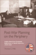 Post-War Planning on the Periphery: Anglo-American Economic Diplomacy in South America, 1939-1945