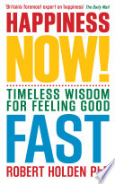 """""""Happiness Now!: Timeless Wisdom for Feeling Good Fast"""" by Robert Holden"""
