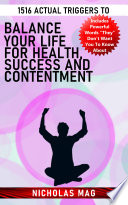 1516 Actual Triggers to Balance Your Life for Health, Success and Contentment
