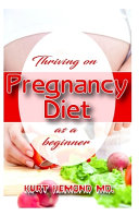 Thriving on Pregnancy Diet as a Beginner