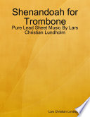 Shenandoah for Trombone - Pure Lead Sheet Music By Lars Christian Lundholm