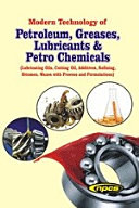 Modern Technology of Petroleum  Greases  Lubricants   Petro Chemicals  Lubricating Oils  Cutting Oil  Additives  Refining  Bitumen  Waxes with Process and Formulations  3rd Revised Edition