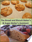 The Bread And Biscuit Baker S Sugar Boiler S Assistant Book PDF