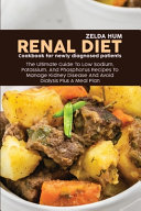 Renal Diet Cookbook For Newly Diagnosed Patients  The Ultimate Guide To Low Sodium  Potassium  And Phosphorus Recipes To Manage Kidney Disease And Avo