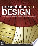 """Presentation Zen Design: Simple Design Principles and Techniques to Enhance Your Presentations"" by Garr Reynolds"