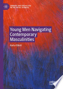 Young Men Navigating Contemporary Masculinities