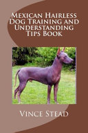 Mexican Hairless Dog Training and Understanding Tips Book
