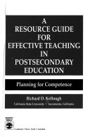 A Resource Guide for Effective Teaching in Postsecondary Education