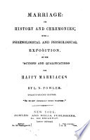 Marriage Its History And Ceremonies With A Phrenological And Physiological Exposition Of The Fu Nctions And Qualifications For Happy Marriages Twenty Second Edition