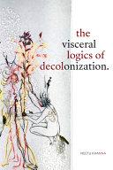 The Visceral Logics of Decolonization Pdf/ePub eBook