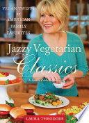 Jazzy Vegetarian Classics  : Vegan Twists on American Family Favorites