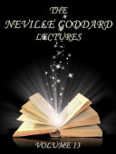 The Neville Goddard Lectures  Volume 13