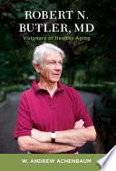 Robert N. Butler, MD