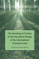 The Standing of Victims in the Procedural Design of the International Criminal Court