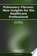 Pulmonary Fibrosis  New Insights for the Healthcare Professional  2011 Edition