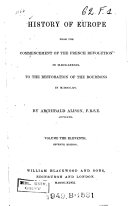 History of Europe from the Commencement of the French Revolution in M DCC LXXXIX  to the Restoration of the Bourbons in M DCCC XV