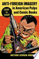 Anti-Foreign Imagery in American Pulps and Comic Books, 1920–1960