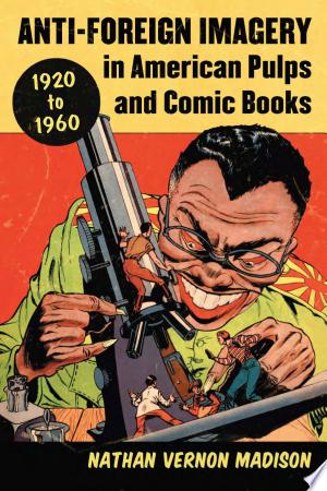 Free Download Anti-Foreign Imagery in American Pulps and Comic Books, 1920–1960 PDF - Writers Club