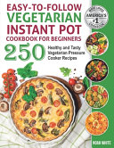 Easy to Follow Vegetarian Instant Pot Cookbook for Beginners