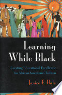 """""""Learning While Black: Creating Educational Excellence for African American Children"""" by Janice E. Hale, V.P. Franklin"""
