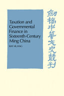 Taxation and Governmental Finance in Sixteenth Century Ming China