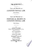 1984 Supplement, Cases and Materials on Constitutional Law, Tenth Edition, Cases and Materials on Individual Rights in Constitutional Law, Third Edition by Gerald Gunther