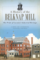 A History of the Belknap Mill  The Pride of Laconia s Industrial Heritage