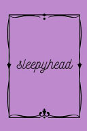 Sleepyhead Journal  A Purple Notebook to Write in for Sleepyheads