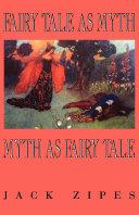 Fairy Tale as Myth Myth as Fairy Tale