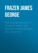 The Golden Bough  A Study in Magic and Religion  Third Edition  Vol  04 of 12